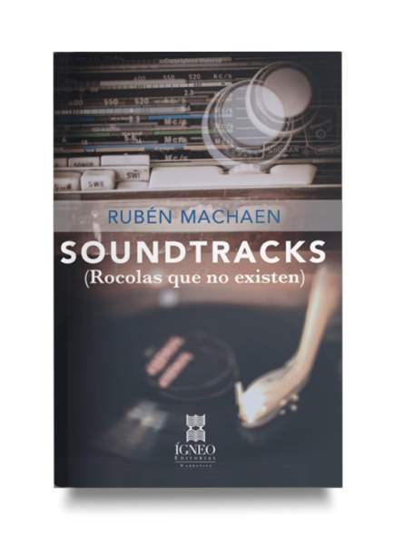 Soundtracks: Rocolas que no existen (Rubén Machaen) - Relatos - Igneo
