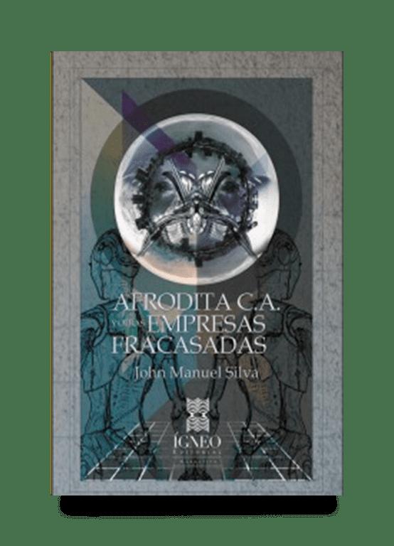 Afrodita C.A. y otras empresas fracasadas (John Manuel Silva)