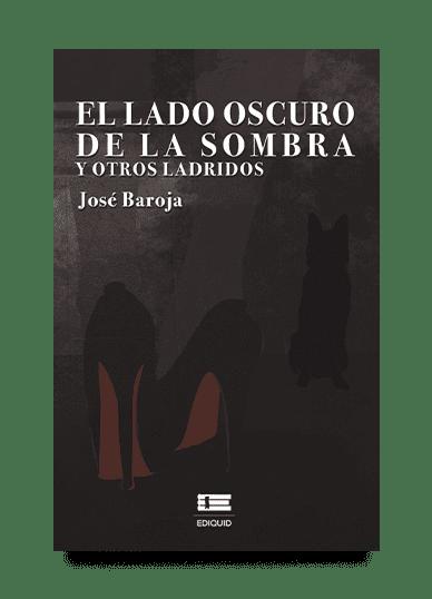 «El lado oscuro de la sombra y otros ladridos» de José Baroja