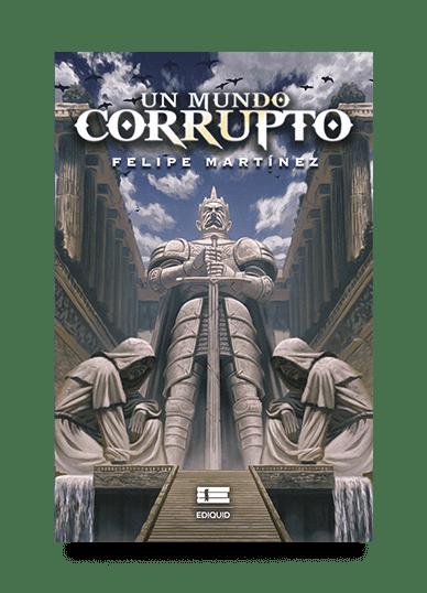 felipe-martinez-mundo-corrupto