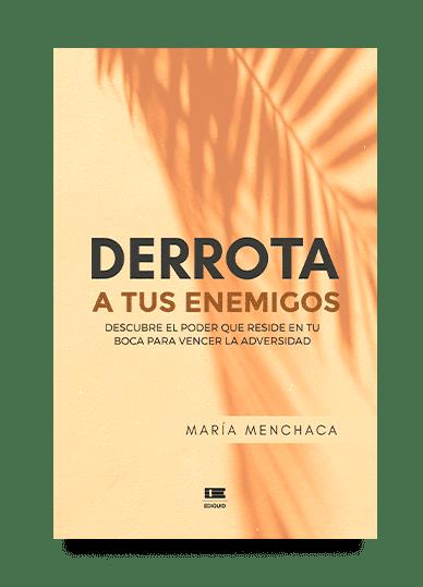 Derrota a tus enemigos (María Menchaca)