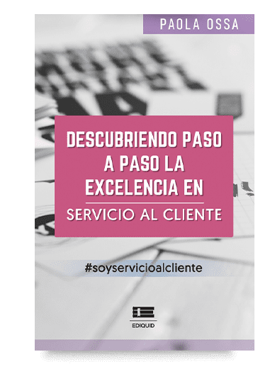 Descubriendo paso a paso la excelencia en servicio al cliente (Paola Ossa)