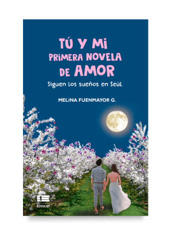 Tú y mi primera novela de amor (Siguen los sueños en Seúl) (Melina Fuenmayor)